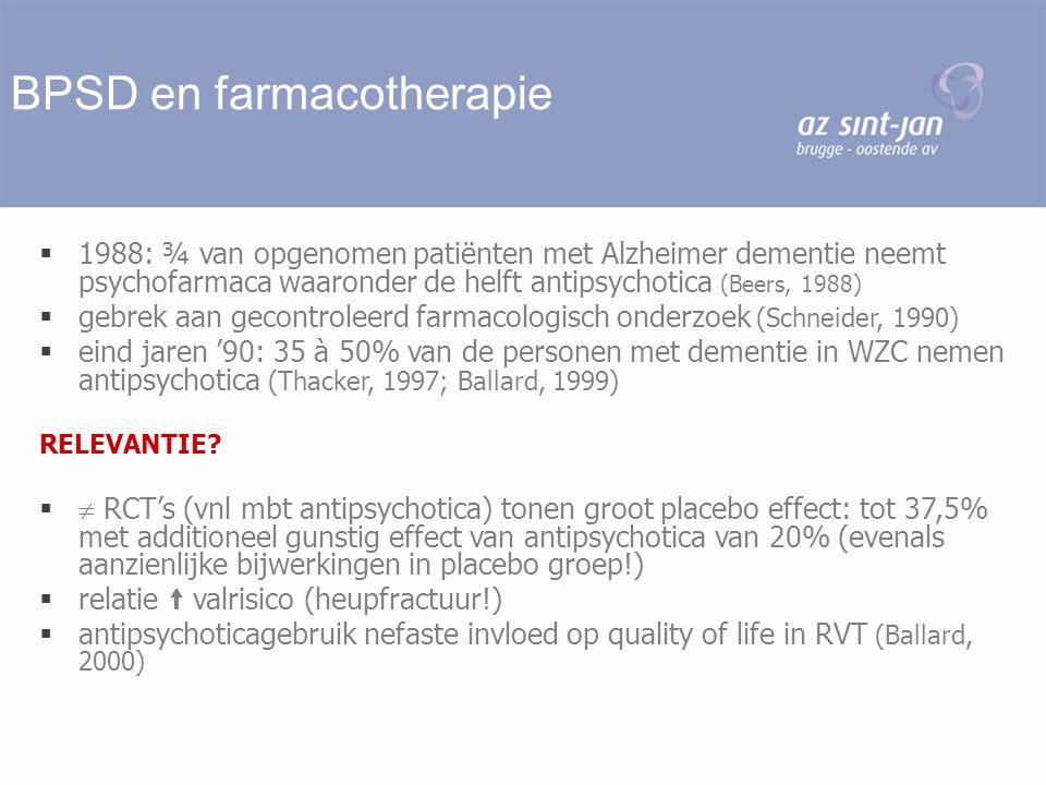 BPSD en farmacotherapie  1988: ¾ van opgenomen patiënten met Alzheimer dementie neemt psychofarmaca waaronder de helft antipsychotica (Beers, 1988) 