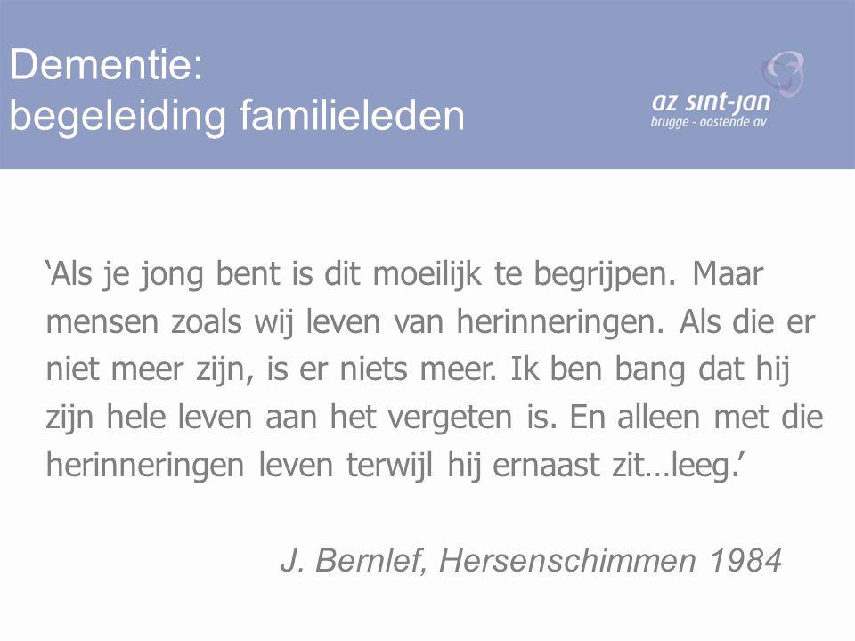 Dementie: begeleiding familieleden 'Als je jong bent is dit moeilijk te begrijpen. Maar mensen zoals wij leven van herinneringen. Als die er niet meer