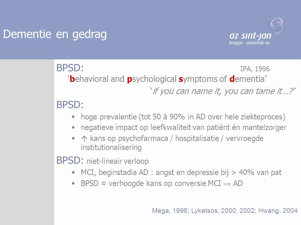 BPSD (MCI en beginstadia) prodromale stadia AD  geheugenklachten; discrete veranderingen in functioneren  grotere kwetsbaarheid / emotionele labiliteit / vervlakt affect  interesseverlies / vaak toenemend sociaal isolement  egocentrisme, initiatief ,...