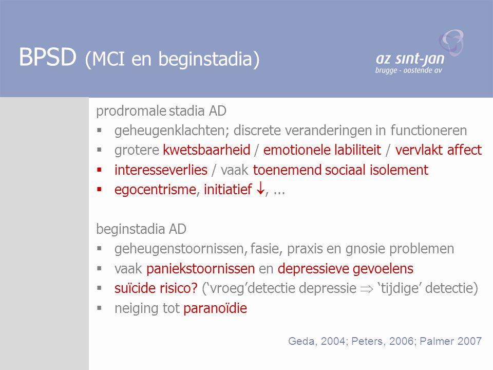 BPSD (MCI en beginstadia) prodromale stadia AD  geheugenklachten; discrete veranderingen in functioneren  grotere kwetsbaarheid / emotionele labilit