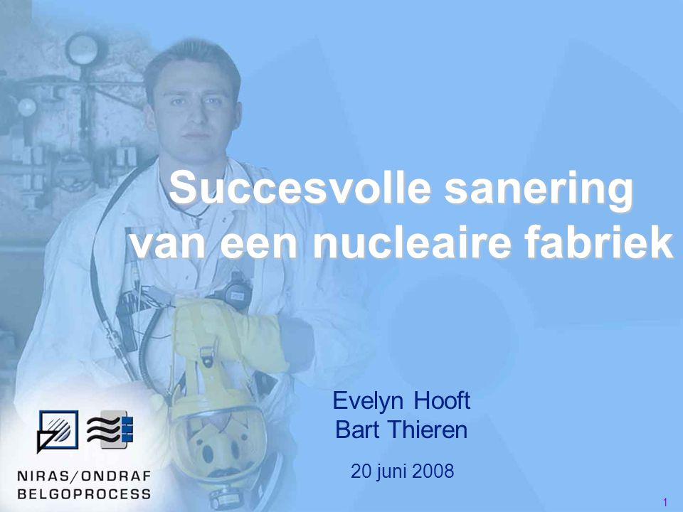 1 Succesvolle sanering van een nucleaire fabriek Evelyn Hooft Bart Thieren 20 juni 2008