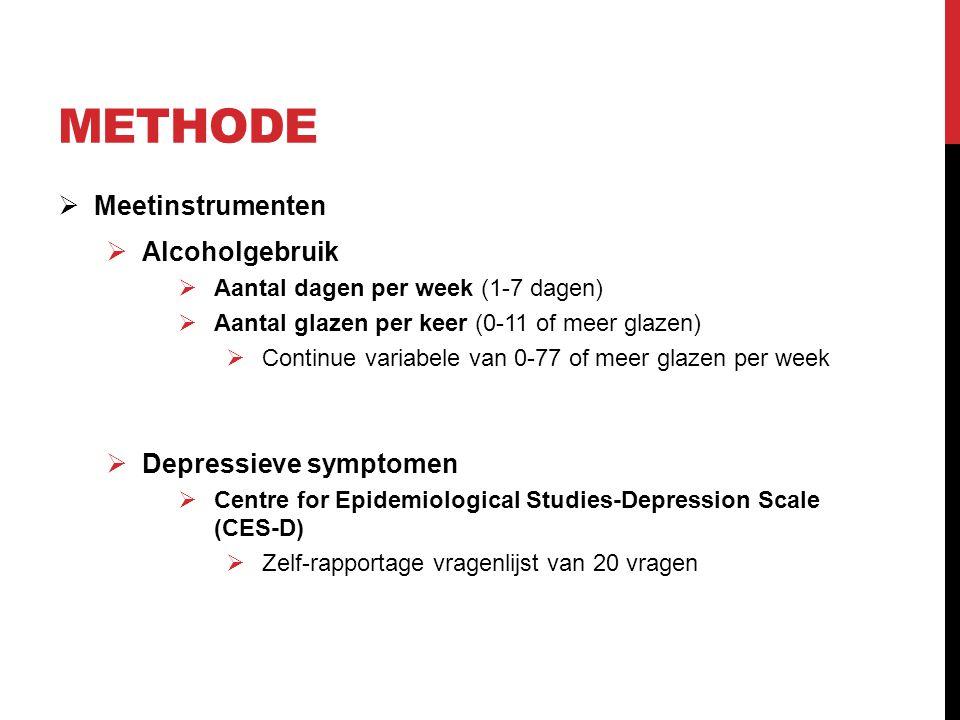 METHODE  Meetinstrumenten  Alcoholgebruik  Aantal dagen per week (1-7 dagen)  Aantal glazen per keer (0-11 of meer glazen)  Continue variabele van 0-77 of meer glazen per week  Depressieve symptomen  Centre for Epidemiological Studies-Depression Scale (CES-D)  Zelf-rapportage vragenlijst van 20 vragen