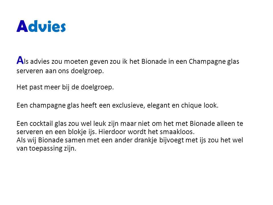 Advies A ls advies zou moeten geven zou ik het Bionade in een Champagne glas serveren aan ons doelgroep. Het past meer bij de doelgroep. Een champagne