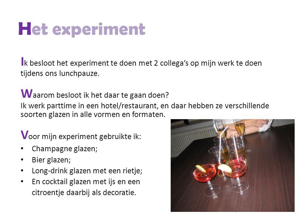 Het experiment I k besloot het experiment te doen met 2 collega's op mijn werk te doen tijdens ons lunchpauze. W aarom besloot ik het daar te gaan doe