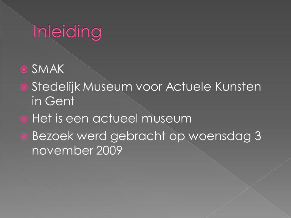  SMAK  Stedelijk Museum voor Actuele Kunsten in Gent  Het is een actueel museum  Bezoek werd gebracht op woensdag 3 november 2009