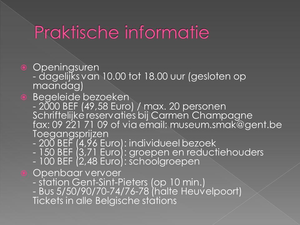  Openingsuren - dagelijks van 10.00 tot 18.00 uur (gesloten op maandag)  Begeleide bezoeken - 2000 BEF (49,58 Euro) / max.