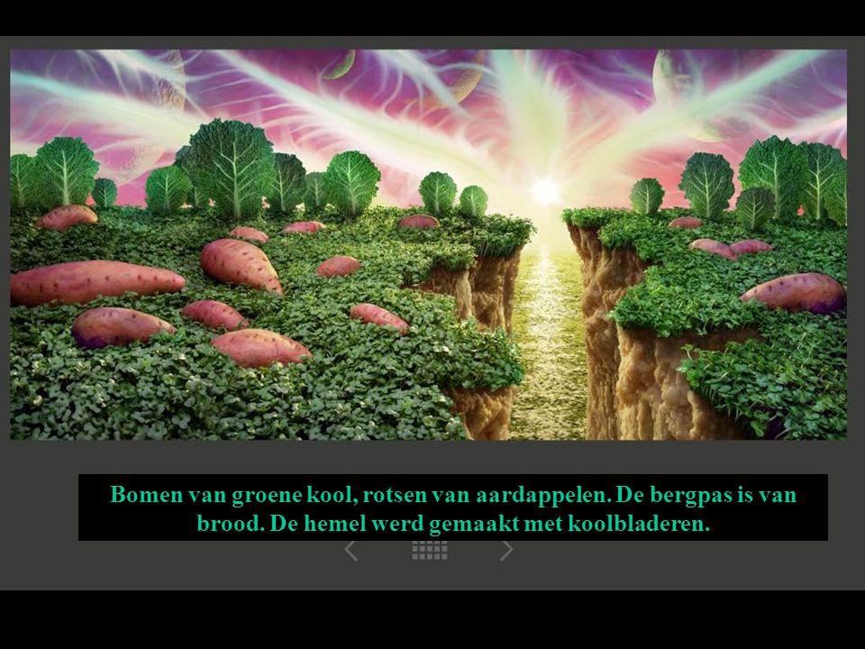 Bomen van groene kool, rotsen van aardappelen. De bergpas is van brood. De hemel werd gemaakt met koolbladeren.