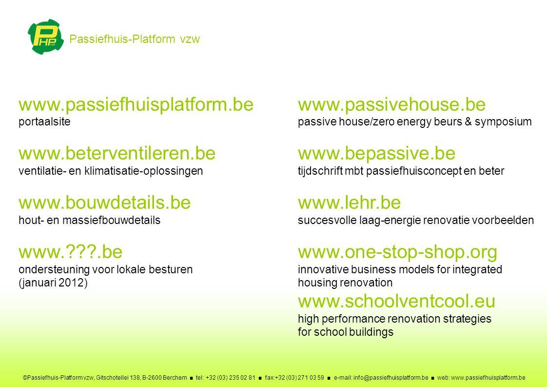 Passiefhuis-Platform vzw ©Passiefhuis-Platform vzw, Gitschotellei 138, B-2600 Berchem ■ tel: +32 (03) 235 02 81 ■ fax:+32 (03) 271 03 59 ■ e-mail: inf