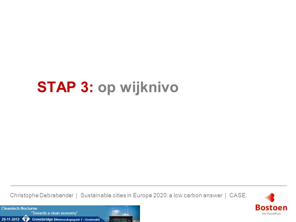 STAP 3: op wijknivo Christophe Debrabander | Sustainable cities in Europe 2020: a low carbon answer | CASE: