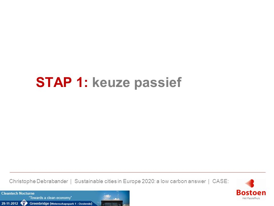 STAP 1: keuze passief Christophe Debrabander | Sustainable cities in Europe 2020: a low carbon answer | CASE: