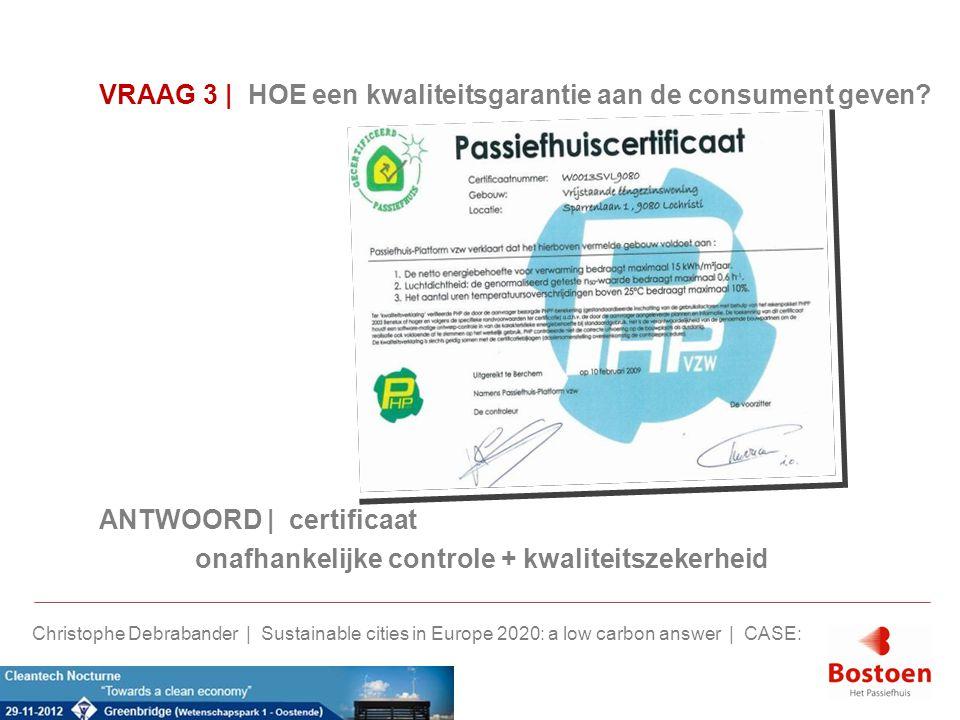 VRAAG 3 | HOE een kwaliteitsgarantie aan de consument geven? ANTWOORD | certificaat onafhankelijke controle + kwaliteitszekerheid Christophe Debraband