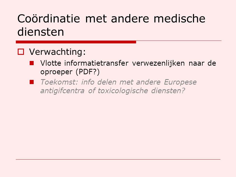 Coördinatie met andere medische diensten  Verwachting: Vlotte informatietransfer verwezenlijken naar de oproeper (PDF ) Toekomst: info delen met andere Europese antigifcentra of toxicologische diensten