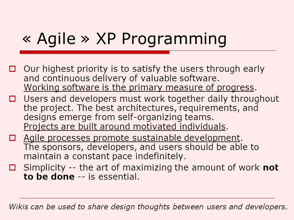 « Agile » XP Programming  Our highest priority is to satisfy the users through early and continuous delivery of valuable software.