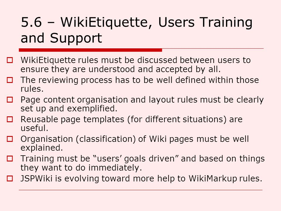5.6 – WikiEtiquette, Users Training and Support  WikiEtiquette rules must be discussed between users to ensure they are understood and accepted by all.