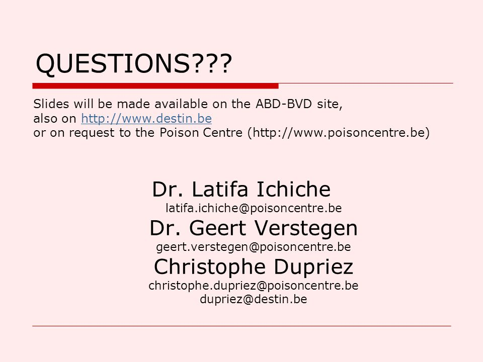 QUESTIONS . Dr. Latifa Ichiche latifa.ichiche@poisoncentre.be Dr.