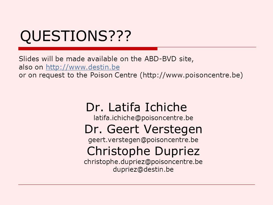 QUESTIONS??? Dr. Latifa Ichiche latifa.ichiche@poisoncentre.be Dr. Geert Verstegen geert.verstegen@poisoncentre.be Christophe Dupriez christophe.dupri
