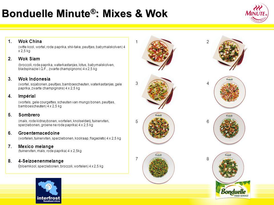 Bonduelle Minute ® : Mixes & Wok 1.Wok China (witte kool, wortel, rode paprika, shii-take, peultjes, babymaïskolven) 4 x 2,5 kg 2. Wok Siam (broccoli,