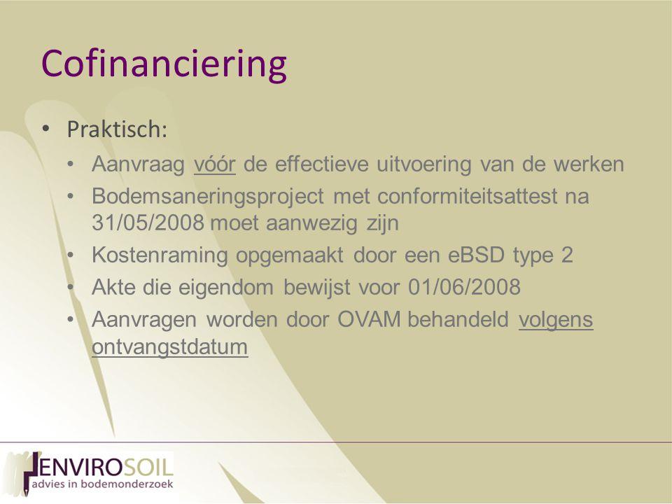 Cofinanciering Praktisch: Aanvraag vóór de effectieve uitvoering van de werken Bodemsaneringsproject met conformiteitsattest na 31/05/2008 moet aanwezig zijn Kostenraming opgemaakt door een eBSD type 2 Akte die eigendom bewijst voor 01/06/2008 Aanvragen worden door OVAM behandeld volgens ontvangstdatum