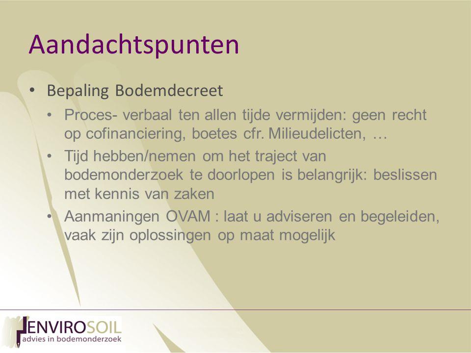 Aandachtspunten Bepaling Bodemdecreet Proces- verbaal ten allen tijde vermijden: geen recht op cofinanciering, boetes cfr.