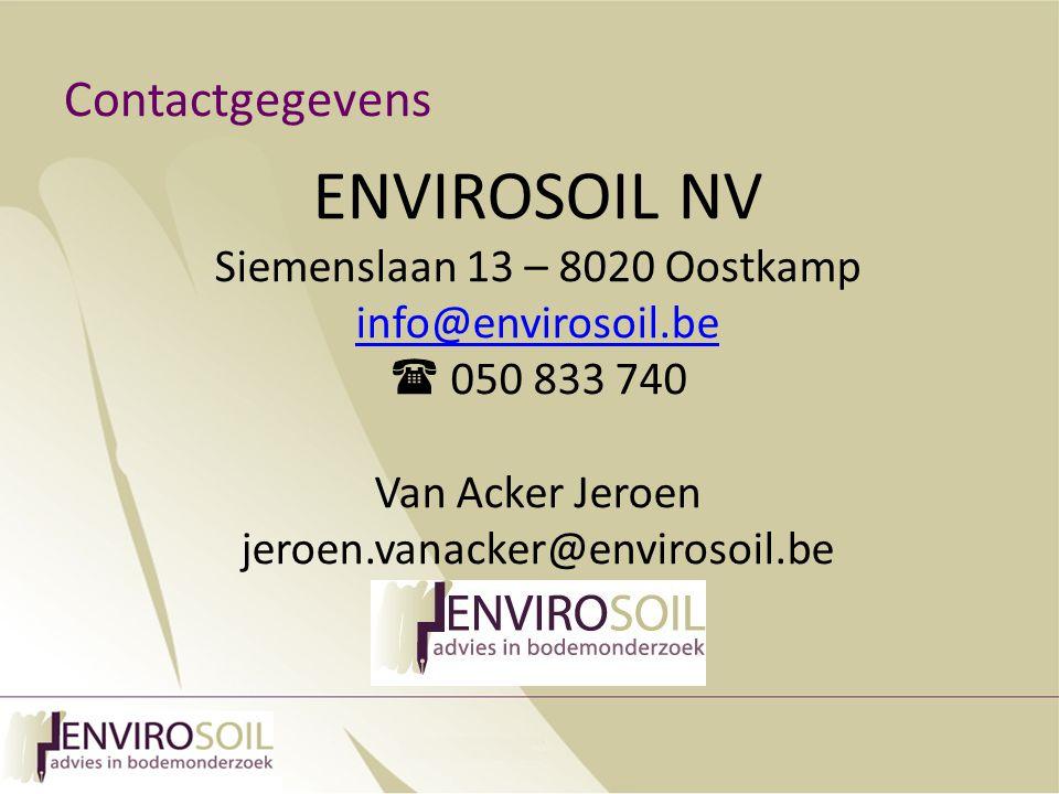 Contactgegevens ENVIROSOIL NV Siemenslaan 13 – 8020 Oostkamp info@envirosoil.be  050 833 740 Van Acker Jeroen jeroen.vanacker@envirosoil.be