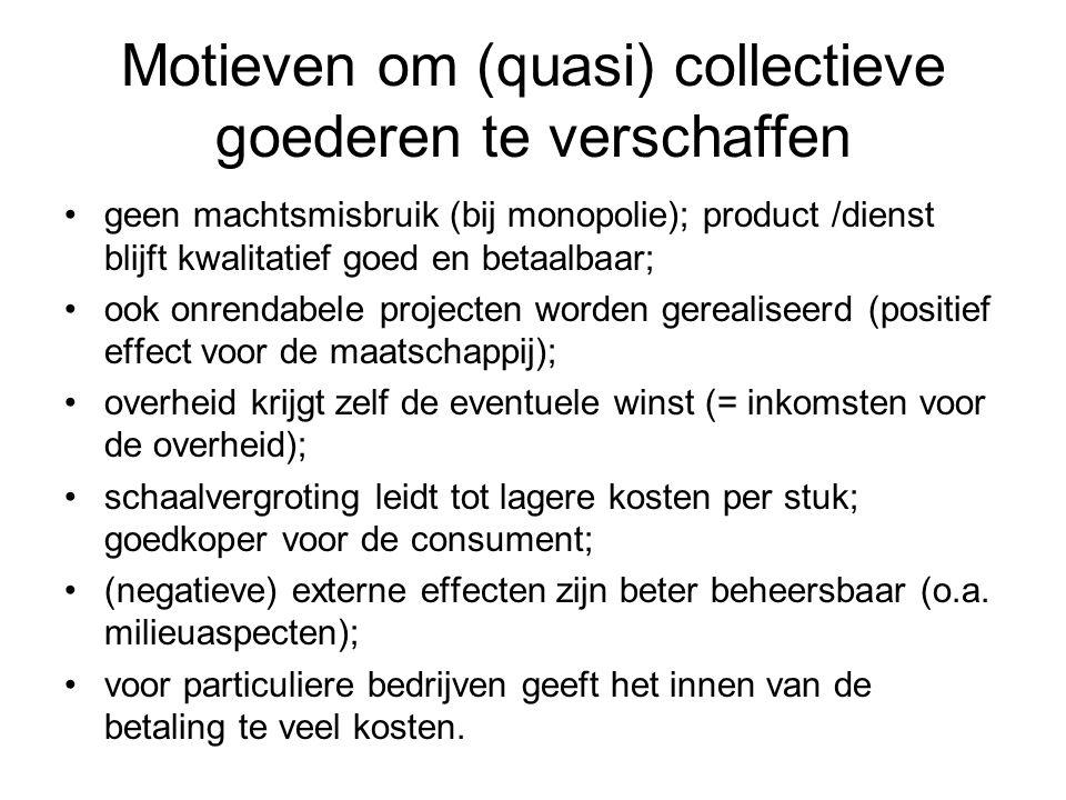 Motieven om (quasi) collectieve goederen te verschaffen geen machtsmisbruik (bij monopolie); product /dienst blijft kwalitatief goed en betaalbaar; oo