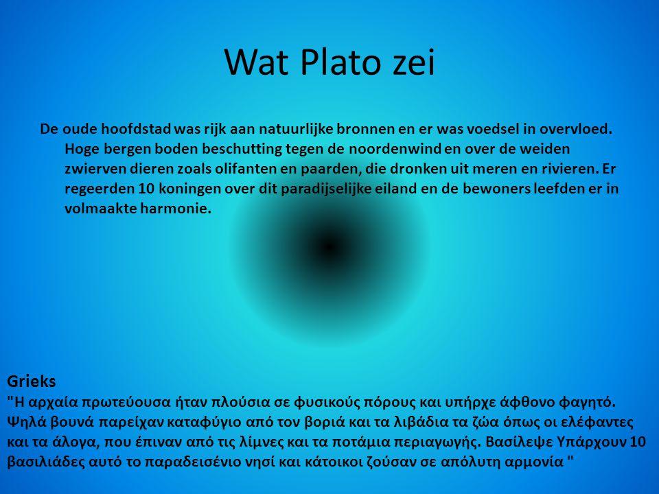Wat Plato zei De oude hoofdstad was rijk aan natuurlijke bronnen en er was voedsel in overvloed.