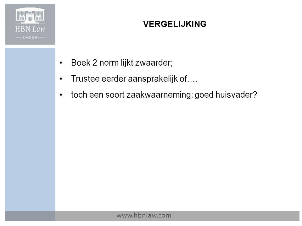 VERGELIJKING www.hbnlaw.com Boek 2 norm lijkt zwaarder; Trustee eerder aansprakelijk of…. toch een soort zaakwaarneming: goed huisvader?