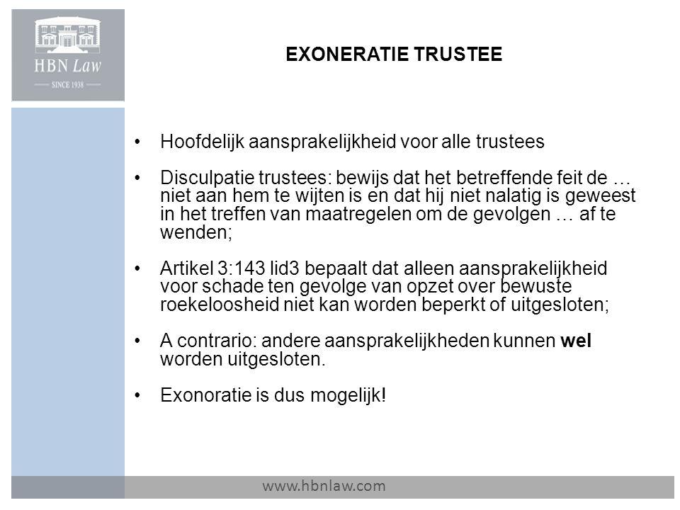 EXONERATIE TRUSTEE www.hbnlaw.com Hoofdelijk aansprakelijkheid voor alle trustees Disculpatie trustees: bewijs dat het betreffende feit de … niet aan