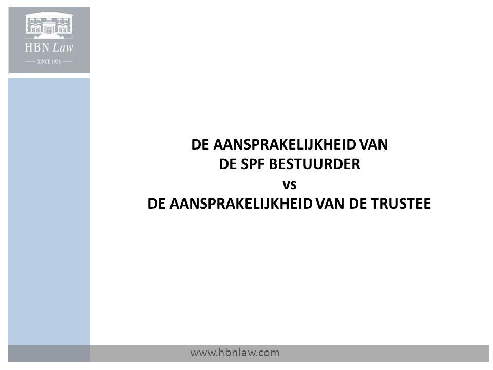 www.hbnlaw.com DE AANSPRAKELIJKHEID VAN DE SPF BESTUURDER vs DE AANSPRAKELIJKHEID VAN DE TRUSTEE