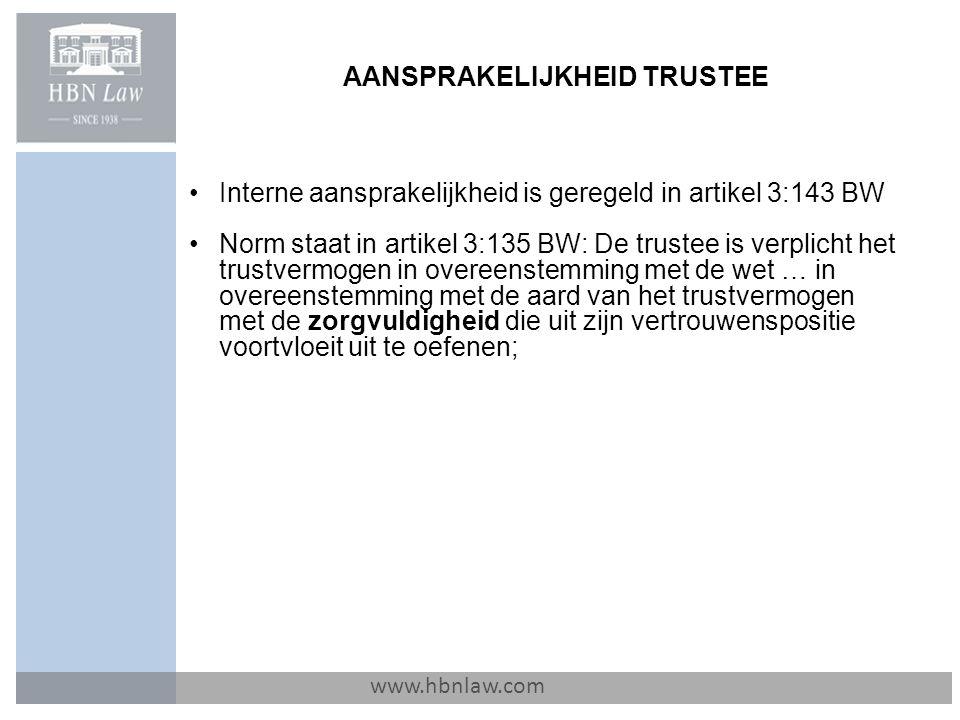 AANSPRAKELIJKHEID TRUSTEE www.hbnlaw.com Interne aansprakelijkheid is geregeld in artikel 3:143 BW Norm staat in artikel 3:135 BW: De trustee is verpl