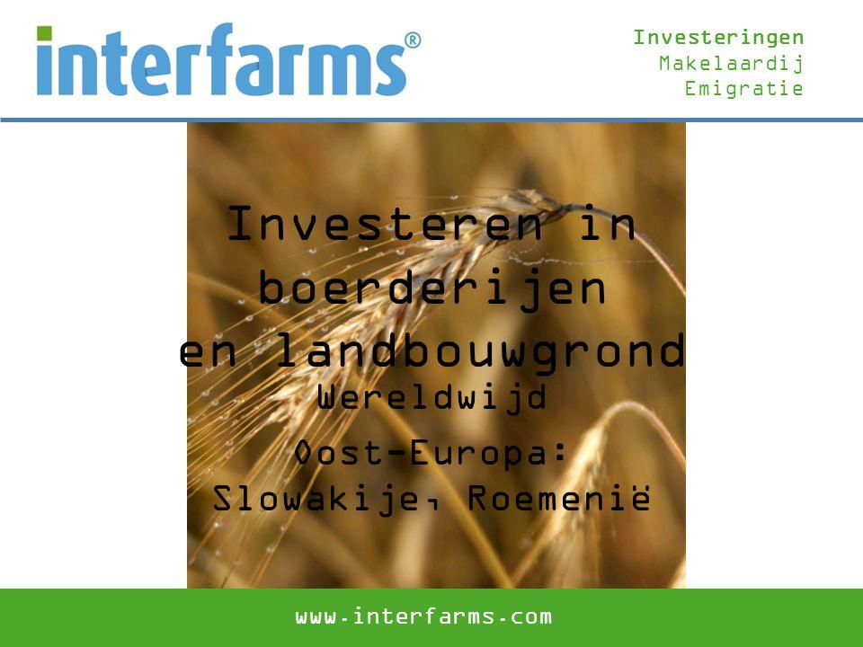Investeren in boerderijen en landbouwgrond Wereldwijd Oost-Europa: Slowakije, Roemenië Investeringen Makelaardij Emigratie www.interfarms.com