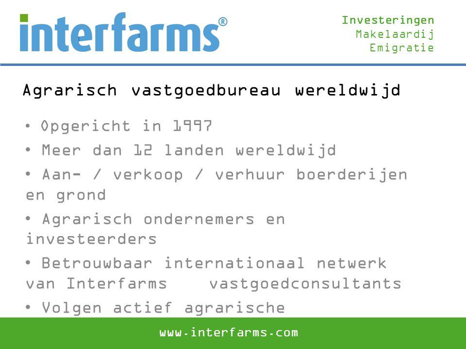 Agrarisch vastgoedbureau wereldwijd Opgericht in 1997 Meer dan 12 landen wereldwijd Aan- / verkoop / verhuur boerderijen en grond Agrarisch ondernemer