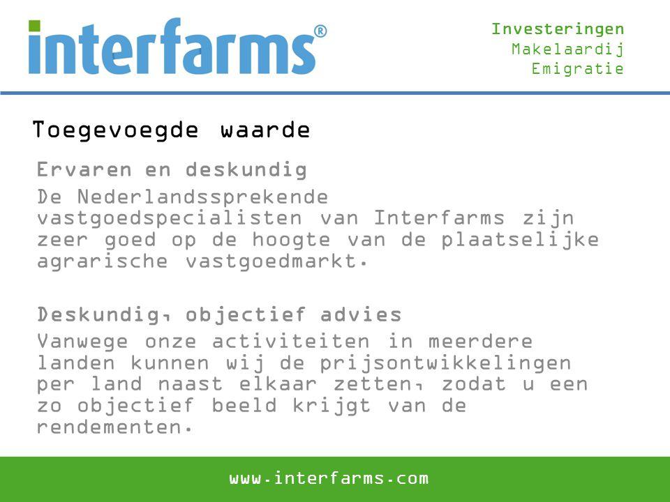 Toegevoegde waarde Ervaren en deskundig De Nederlandssprekende vastgoedspecialisten van Interfarms zijn zeer goed op de hoogte van de plaatselijke agr