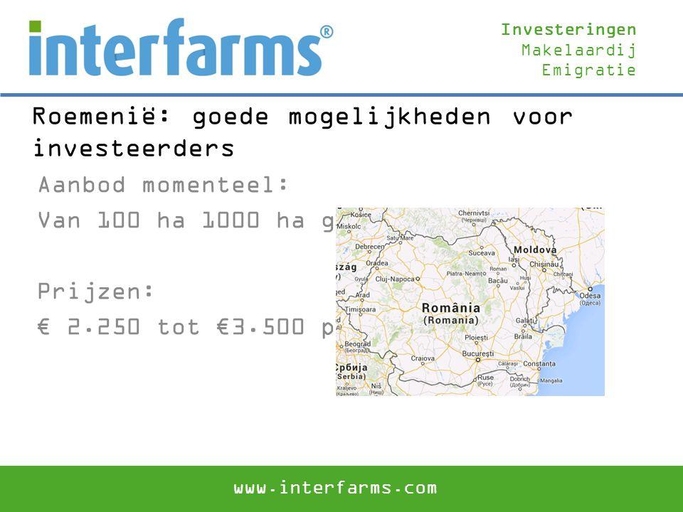 Roemenië: goede mogelijkheden voor investeerders Aanbod momenteel: Van 100 ha 1000 ha grond Prijzen: € 2.250 tot €3.500 per ha Investeringen Makelaard
