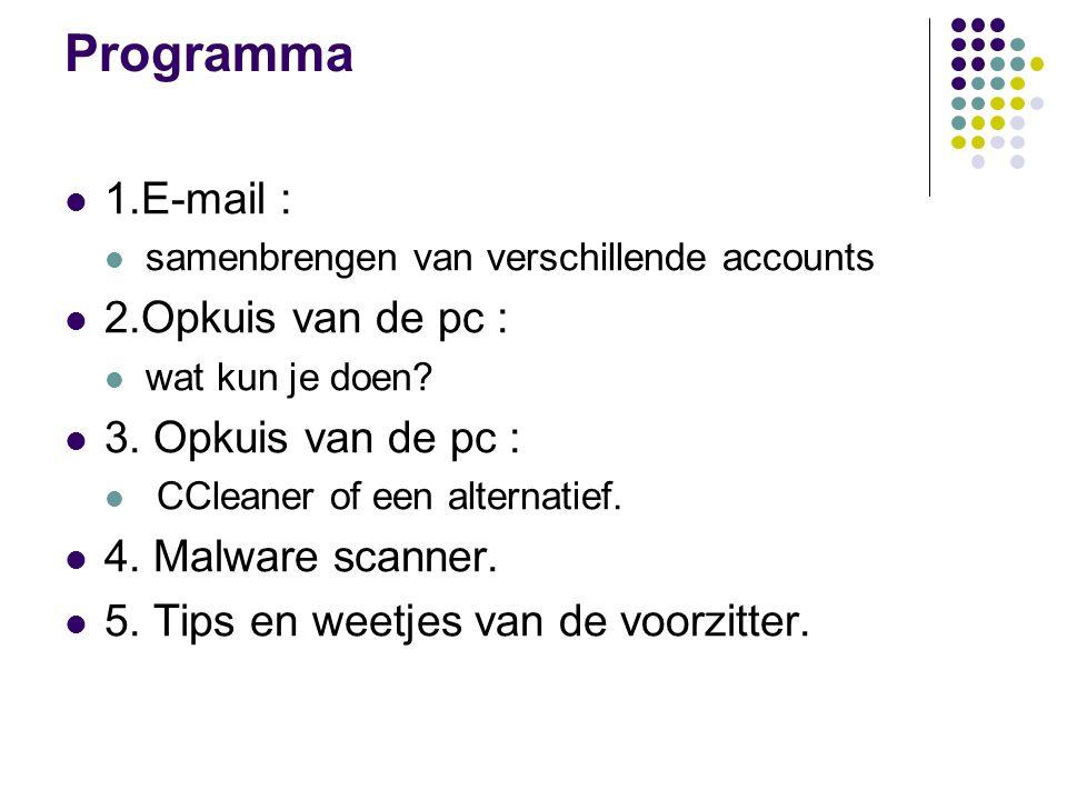 Programma 1.E-mail : samenbrengen van verschillende accounts 2.Opkuis van de pc : wat kun je doen.