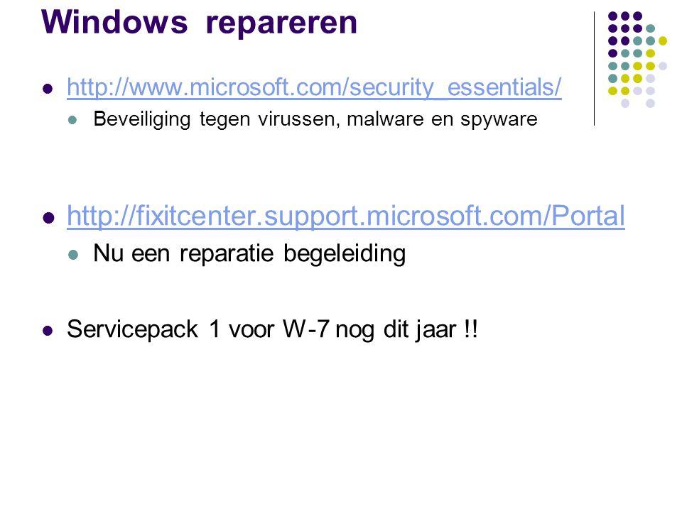 Windows repareren http://www.microsoft.com/security_essentials/ Beveiliging tegen virussen, malware en spyware http://fixitcenter.support.microsoft.com/Portal Nu een reparatie begeleiding Servicepack 1 voor W-7 nog dit jaar !!