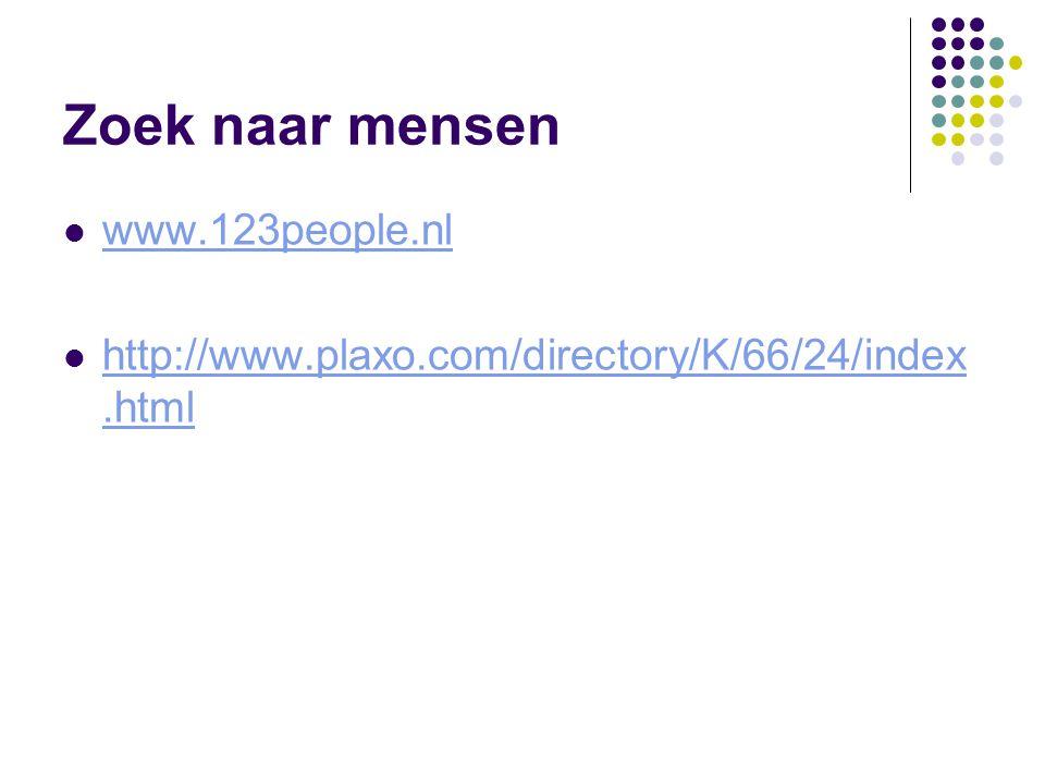 Zoek naar mensen www.123people.nl http://www.plaxo.com/directory/K/66/24/index.html http://www.plaxo.com/directory/K/66/24/index.html