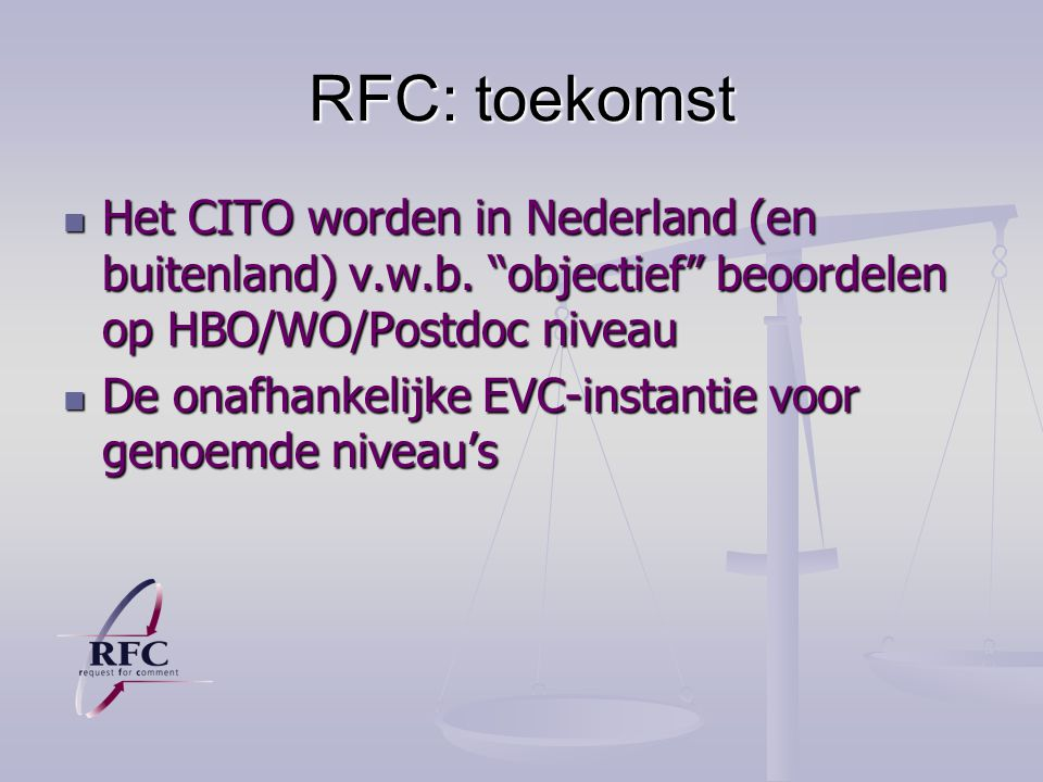 RFC: beoordelaars 2003: 40 beoordelaars 2003: 40 beoordelaars Praktijkmensen met HBO/WO/MBA- achtergrond Praktijkmensen met HBO/WO/MBA- achtergrond 20
