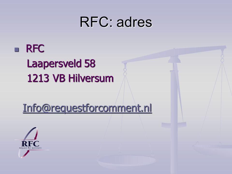 RFC: adres RFC RFC Laapersveld 58 Laapersveld 58 1213 VB Hilversum 1213 VB Hilversum Info@requestforcomment.nl