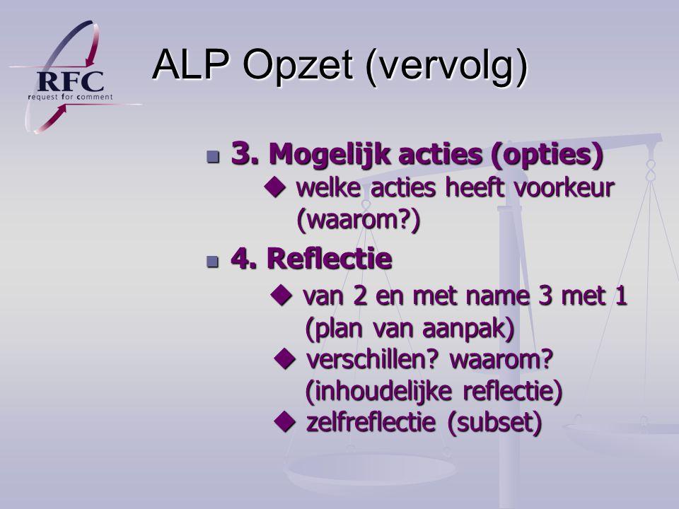 ALP Opzet (vervolg) 3.Mogelijk acties (opties)  welke acties heeft voorkeur (waarom?) 3.