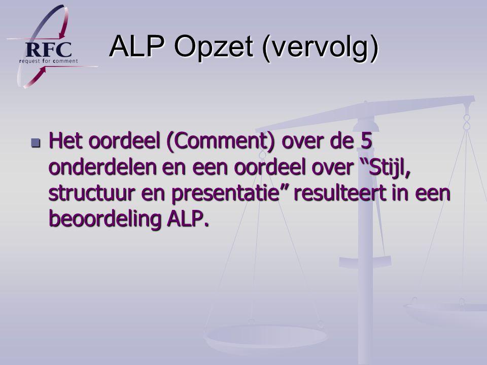 ALP Opzet (vervolg) Het oordeel (Comment) over de 5 onderdelen en een oordeel over Stijl, structuur en presentatie resulteert in een beoordeling ALP.