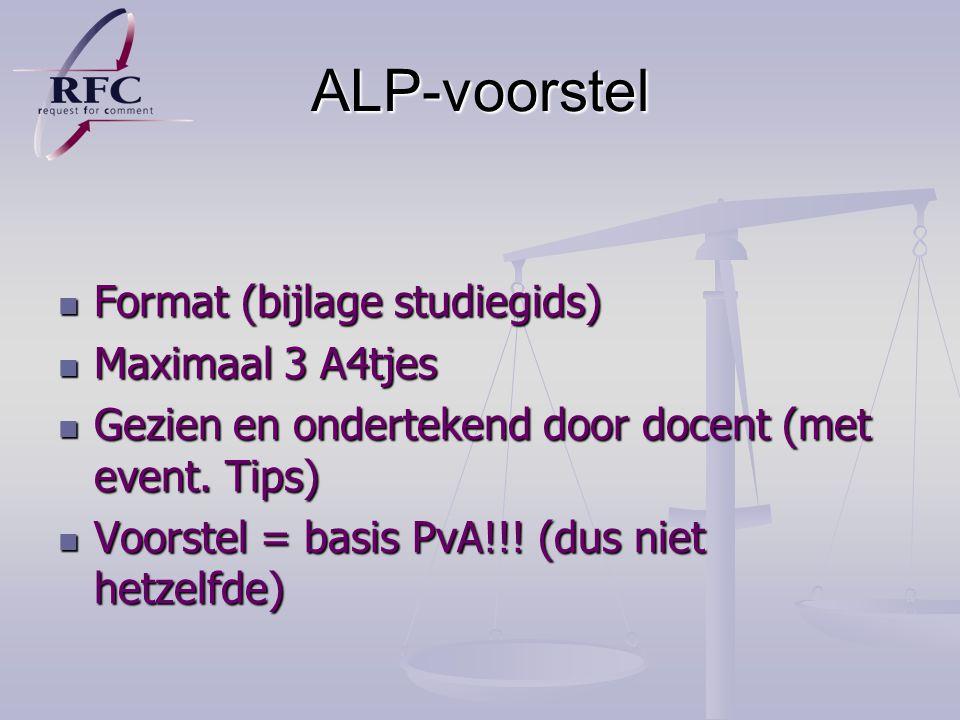 ALP-voorstel Format (bijlage studiegids) Format (bijlage studiegids) Maximaal 3 A4tjes Maximaal 3 A4tjes Gezien en ondertekend door docent (met event.