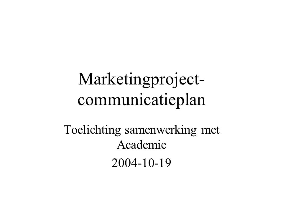 Marketingproject- communicatieplan Toelichting samenwerking met Academie 2004-10-19