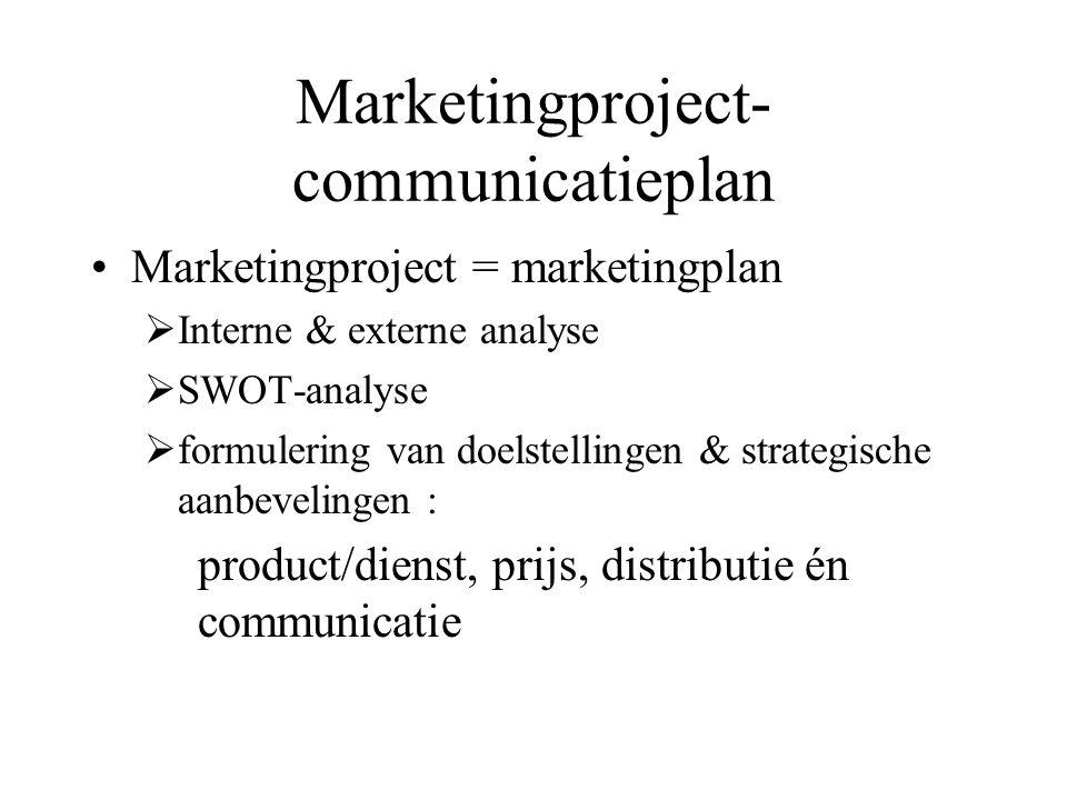 Marketingproject- communicatieplan Marketingproject = marketingplan  Interne & externe analyse  SWOT-analyse  formulering van doelstellingen & stra