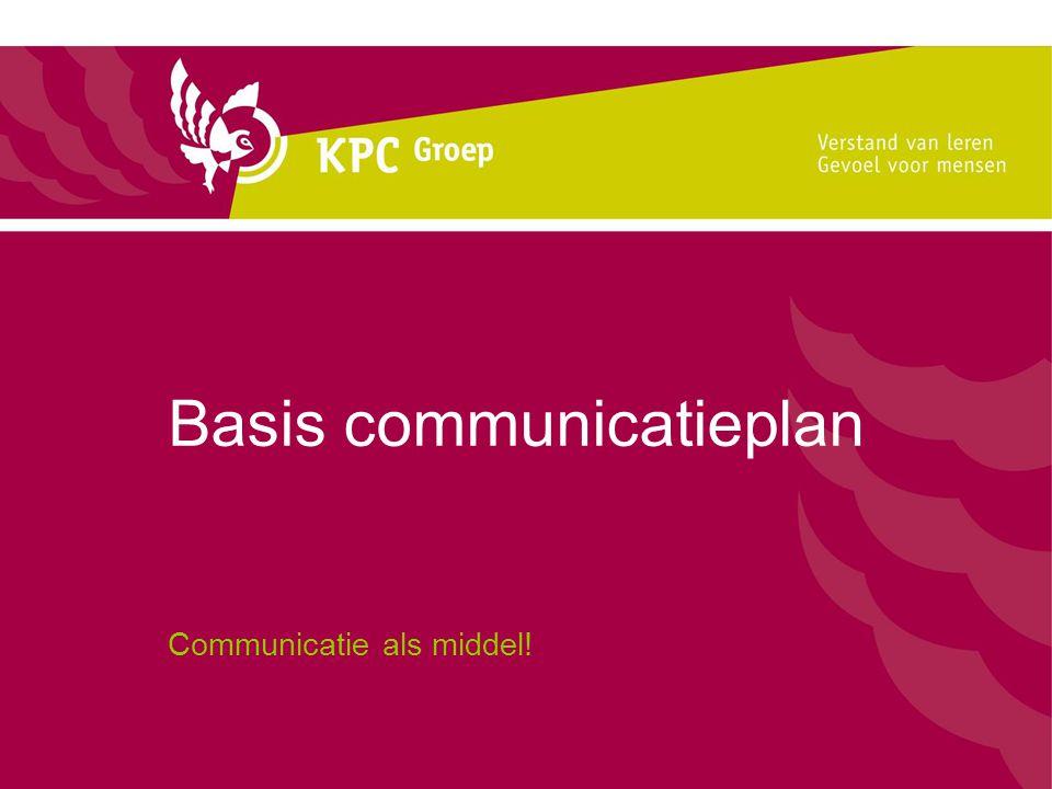 Basis communicatieplan Communicatie als middel!