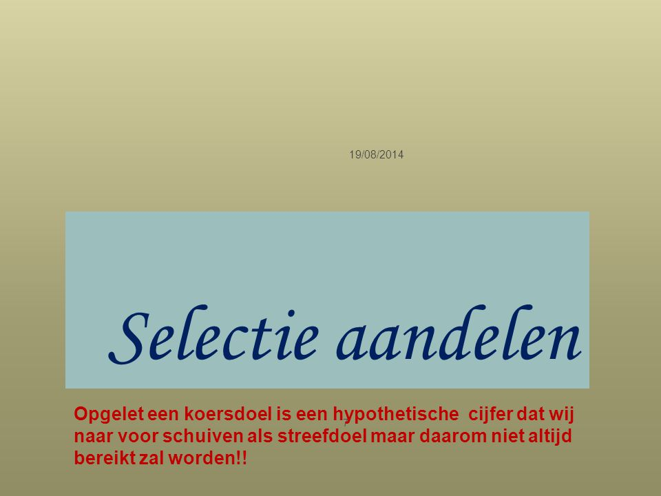 Selectie aandelen 19/08/2014 7 Opgelet een koersdoel is een hypothetische cijfer dat wij naar voor schuiven als streefdoel maar daarom niet altijd ber
