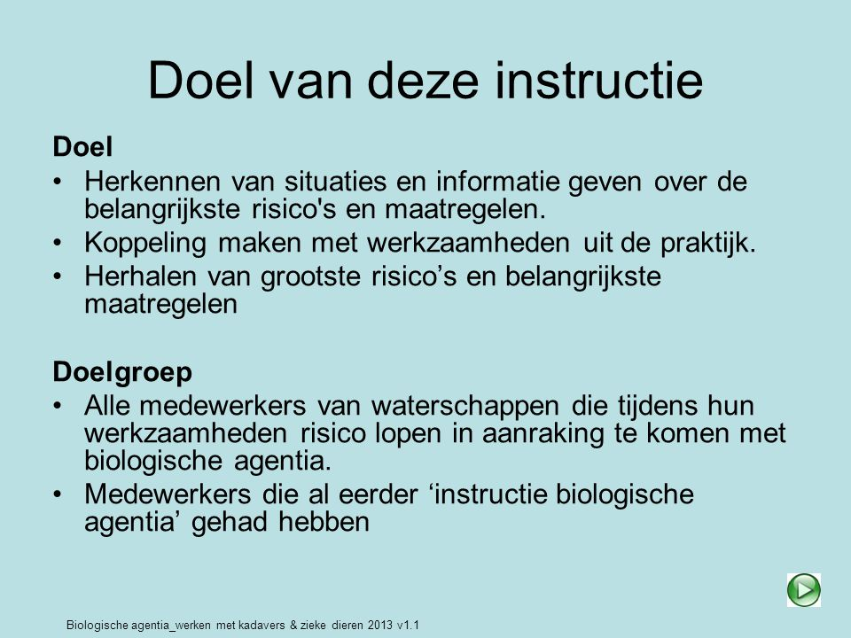 Biologische agentia_werken met kadavers & zieke dieren 2013 v1.1 Doel van deze instructie Doel Herkennen van situaties en informatie geven over de bel