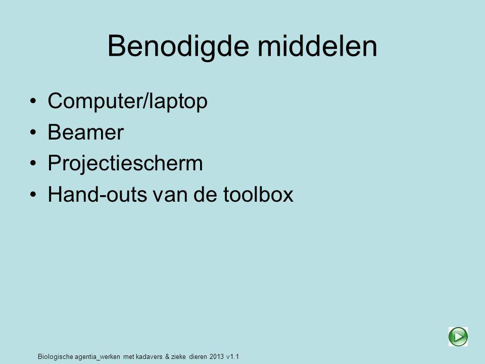 Biologische agentia_werken met kadavers & zieke dieren 2013 v1.1 Benodigde middelen Computer/laptop Beamer Projectiescherm Hand-outs van de toolbox