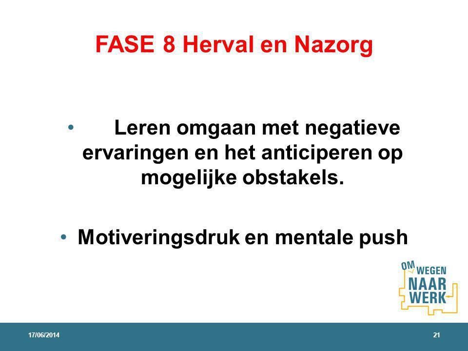 FASE 8 Herval en Nazorg Leren omgaan met negatieve ervaringen en het anticiperen op mogelijke obstakels. Motiveringsdruk en mentale push 17/06/201421