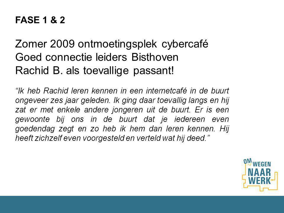 """FASE 1 & 2 Zomer 2009 ontmoetingsplek cybercafé Goed connectie leiders Bisthoven Rachid B. als toevallige passant! """"Ik heb Rachid leren kennen in een"""